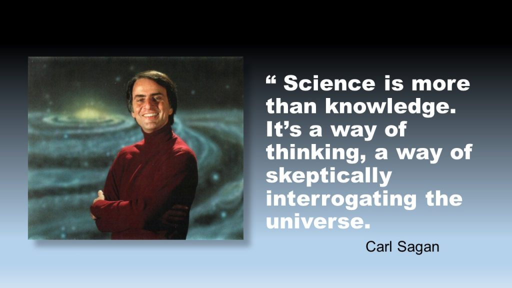 Carl Sagan (November 9, 1934 – December 20, 1996) relentlessly advocated skeptical inquiry and encouraged applying the scientific way of thinking to everyday life. He believed that scientific thinking refines our intellectual and moral integrity.